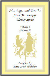 Marriages and Deaths from Mississippi Newspapers: Volume 3, 1813-1850