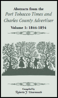 Abstracts from the Port ... Times and Charles County Advertiser: Volume 1, 1844-1854