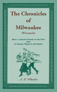 The Chronicles of Milwaukee (Wisconsin): being a narrative history of the town from its earliest period to the present
