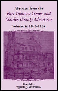Abstracts from the Port ... Times and Charles County Advertiser: Volume 4, 1876-1884