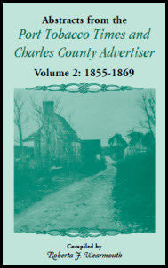 Abstracts from the Port ... Times and Charles County Advertiser: Volume 2, 1855-1869