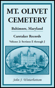 Mt. Olivet Cemetery, Baltimore, Maryland, Caretaker Records Volume 2: Sections E through J