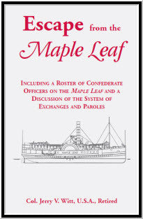 "Escape from the ""Maple Leaf"", Including a roster of Confederate Officers on the ""Maple Leaf"" and a discussion of the System of Exchanges and Paroles"