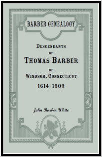 Barber Genealogy: Descendants of Thomas Barber of Windsor, Connecticut, 1614-1909