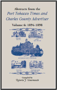 Abstracts from PortTobacco Times and Charles County Advertiser: Volume 6, 1894-1898