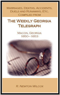 Marriages, Deaths, Accidents, Duels and Runaways, Etc., Compiled from The Weekly Georgia Telegraph, Macon, Georgia, 1850-1853