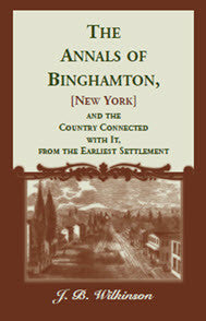 The Annals of Binghamton [NY], and the Country Connected with it, From the Earliest Settlement
