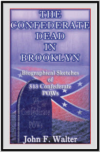 The Confederate Dead in Brooklyn: Biographical Sketches of 513 Confederate POWs