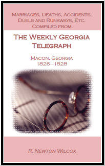 Marriages, Deaths, Accidents, Duels and Runaways, Etc., Compiled from The Weekly Georgia Telegraph, Macon, Georgia, 1826-1828