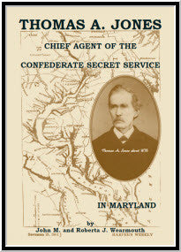 Thomas A. Jones: Chief Agent of the Confederate Secret Service in Maryland