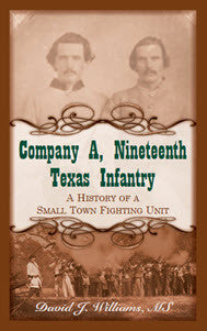 Company A, Nineteenth Texas Infantry: A History of a Small Town Fighting Unit