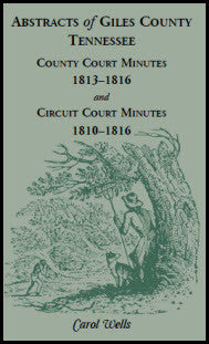 Abstracts of Giles County, Tennessee: County Court Minutes, 1813-1816, and Circuit Court Minutes, 1810-1816