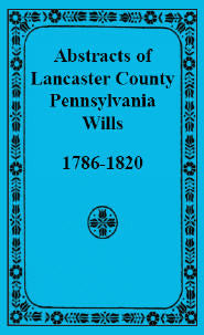 Abstracts of Lancaster County, Pennsylvania Wills, 1786-1820