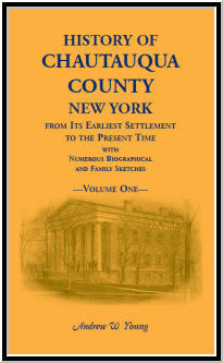History of Chautauqua County, New York, from Its Earliest Settlement to the Present Time; with Numerous Biographical and Family Sketches