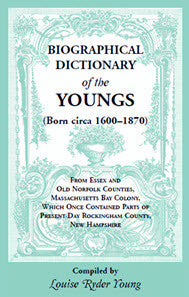 Biographical Dictionary of The Youngs (Born circa 1600-1870): From Essex and Old Norfolk Counties, Massachusetts Bay Colony, Which Once Contained Parts of Rockingham County, New Hampshire
