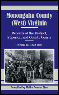 Monongalia County, (West) Virginia: Records of the District, Superior, and County Courts, Volume 12: 1822-1823