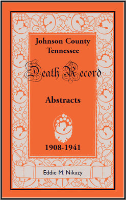 Abstracts of Death Records for Johnson County, Tennessee, 1908 to 1941