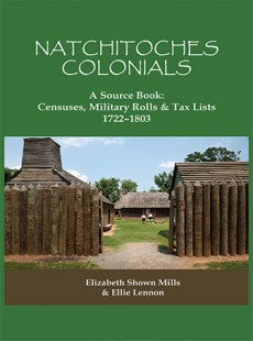 Natchitoches Colonials: A Source Book, Census, Military Rolls & Tax Lists, 1722 - 1803