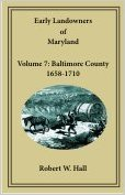 Early Landowners of Maryland, Volume 7: Baltimore County, 1658-1710