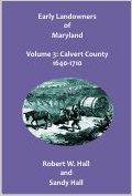 Early Landowners of Maryland, Volume 3: Calvert County, 1640-1710