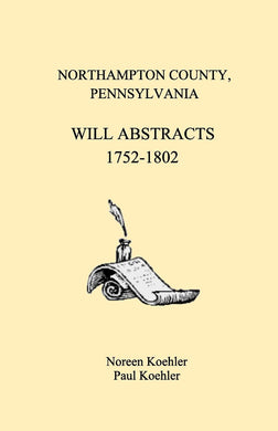 Northampton County, Pennsylvania Will Abstracts, 1752-1802