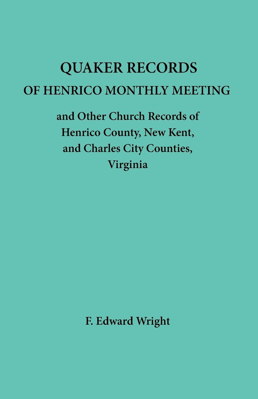 Quaker Records of Henrico Monthly Meeting And other Church Records of Henrico, New Kent and Charles City Counties, Virginia