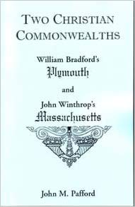 Two Christian Commonwealths: William Bradford's Plymouth and John Winthrop's Massachusetts