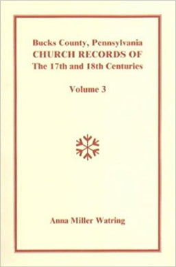 Bucks County, Pennsylvania, Church Records of the 17th and 18th Centuries, Volume 3: QUAKER RECORDS: Wrightstown, Richland, Buckingham, Makefield And Solebury Monthly Meetings