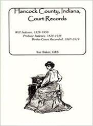 Hancock County, Indiana, Court Records: Will Indexes, 1828-1950, Probate Indexes, 1828-1948, Births-Court Recorded, 1867-1919