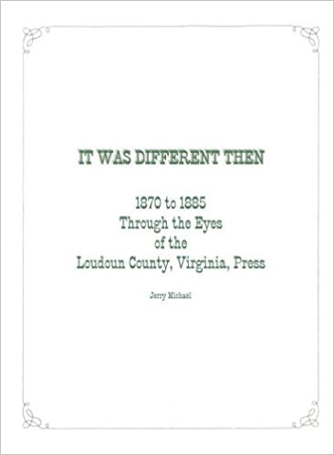 It Was Different Then: 1870 to 1885 Through the Eyes of the Loudoun County, Virginia Press