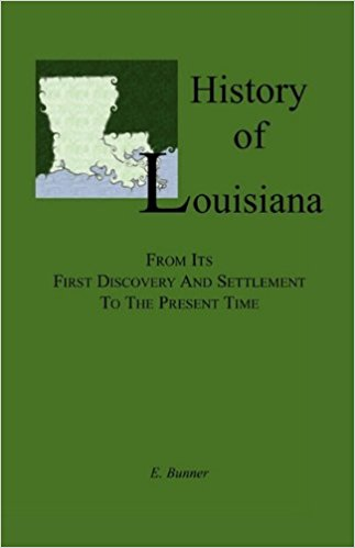 History of Louisiana, From its First Discovery and Settlement to the Present Time