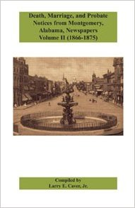 Death, Marriage, and Probate Notices From Montgomery, Alabama, Newspapers, Volume II (1866-1875)