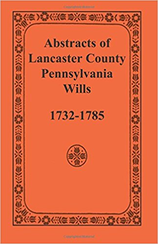 Abstracts of Lancaster County, Pennsylvania Wills, 1732-1785