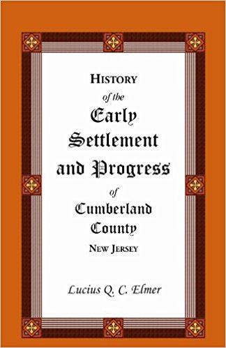 History of the Early Settlement and Progress of Cumberland County, New Jersey