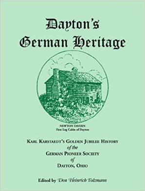 Dayton's German Heritage: Karl Karstaedt's Golden Jubilee History of the German Pioneer Society of Dayton, Ohio