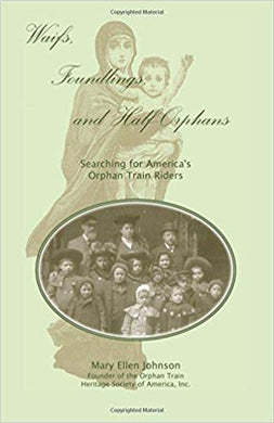 Waifs, Foundlings, and Half-Orphans: Searching for America's Orphan Train Riders