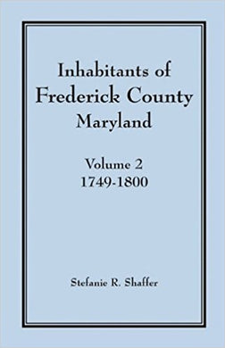 Inhabitants of Frederick County, Maryland, Volume 2: 1749-1800