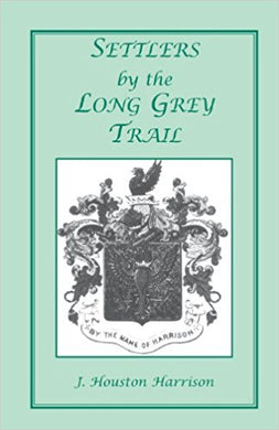 Settlers by the Long Grey Trail: A Contribution to the History and Genealogy of Colonial Families of Rockingham County, Virginia. Some Pioneers to Old Augusta County, Virginia, and Their Descendants, of the Family of Harrison and Allied Lines