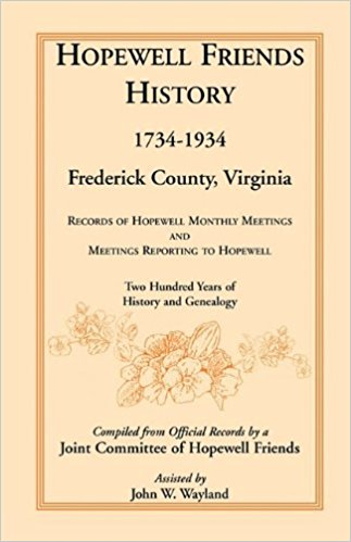 Hopewell Friends History, 1734-1934, Frederick County, Virginia: Records of Hopewell Monthly Meetings and Meetings Reporting to Hopewell; Two Hundred Years of History and Genealogy