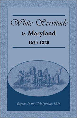 White Servitude in Maryland: 1634-1820