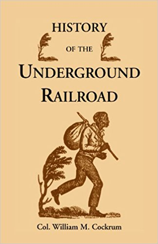 History of the Underground Railroad as it Was Conducted by the Anti-Slavery League, Including Many Thrilling Encounters Between Those Aiding the Slaves to Escape and Those Trying to Recapture Them