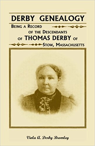 Derby Genealogy: Being a Record of the Descendants of Thomas Derby of Stow, Massachusetts