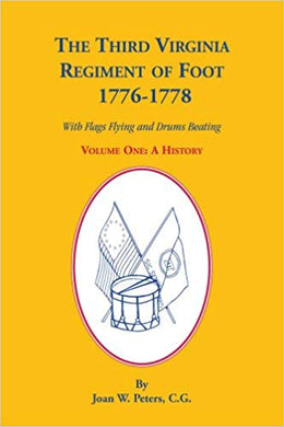 The Third Virginia Regiment of the Foot, 1776-1778, With Flags Flying and Drums Beating, A History, Volume One