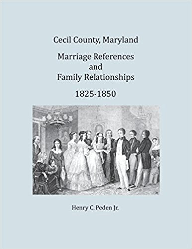 Cecil County, Maryland Marriage References and Family Relationships, 1825-1850
