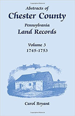 Abstracts of Chester County, Pennsylvania, Land Records, Volume 3: 1745-1753