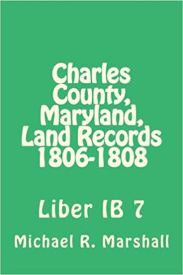 Charles County, Maryland, Land Records, 1806-1808, Deed Book IB#7