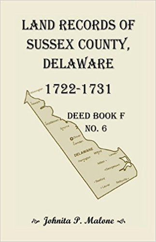 Land Records of Sussex County, Delaware, 1722-1731: Deed Book F No. 6