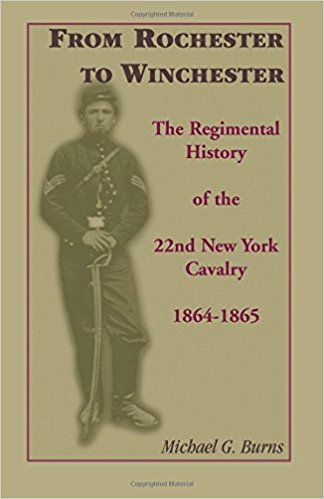 From Rochester to Winchester: The Regimental History of the 22nd New York Cavalry 1864-1865