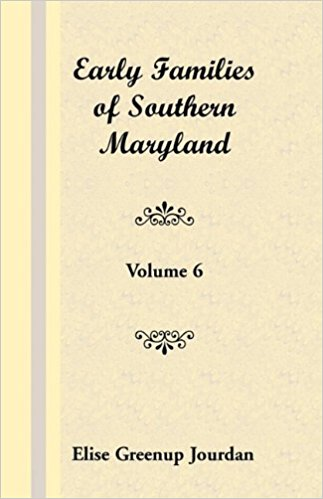 Early Families of Southern Maryland: Volume 6