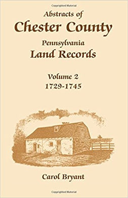 Abstracts of Chester County, Pennsylvania, Land Records, Volume 2: 1729-1745